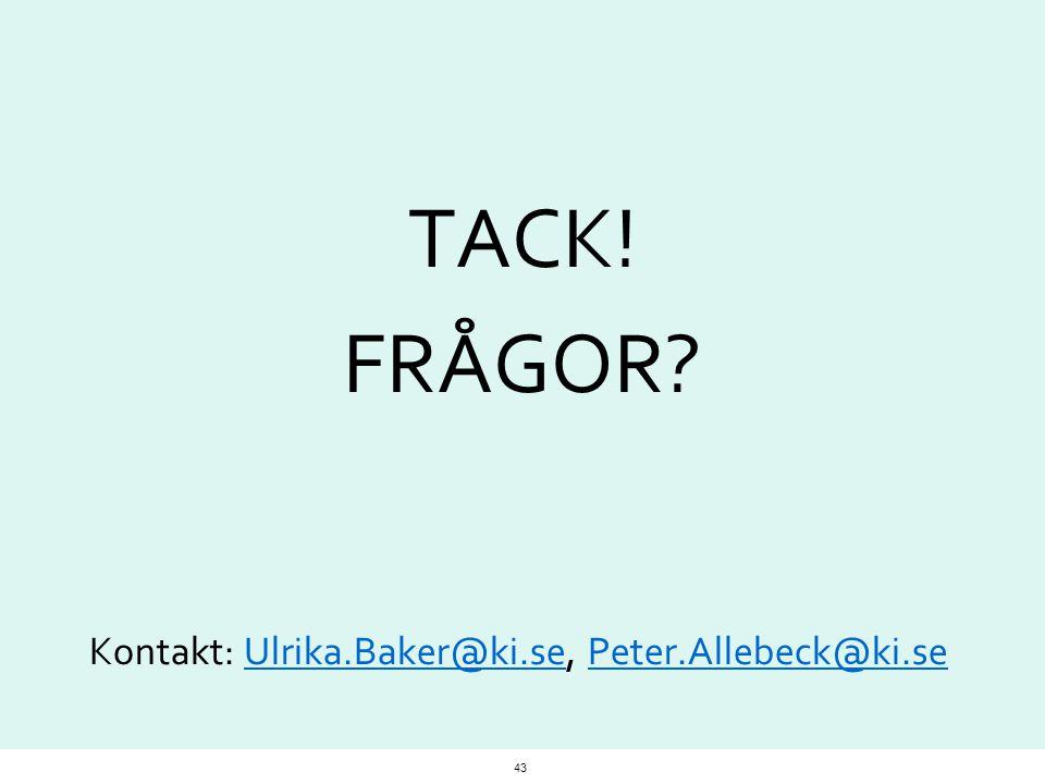 TACK! FRÅGOR Kontakt: Ulrika.Baker@ki.se, Peter.Allebeck@ki.se
