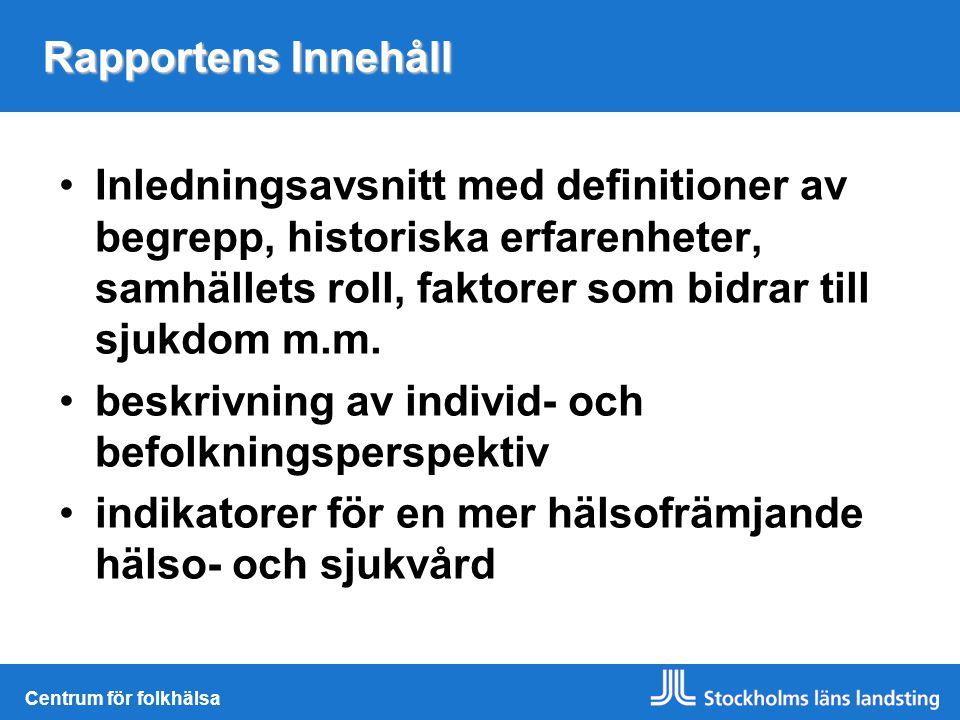 Rapportens Innehåll Inledningsavsnitt med definitioner av begrepp, historiska erfarenheter, samhällets roll, faktorer som bidrar till sjukdom m.m.