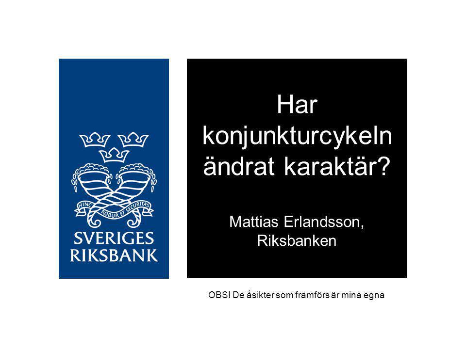 Har konjunkturcykeln ändrat karaktär Mattias Erlandsson, Riksbanken