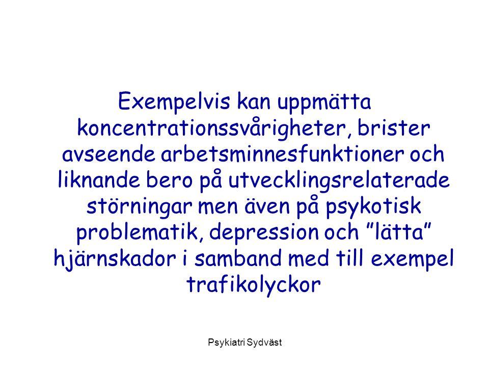 Exempelvis kan uppmätta koncentrationssvårigheter, brister avseende arbetsminnesfunktioner och liknande bero på utvecklingsrelaterade störningar men även på psykotisk problematik, depression och lätta hjärnskador i samband med till exempel trafikolyckor