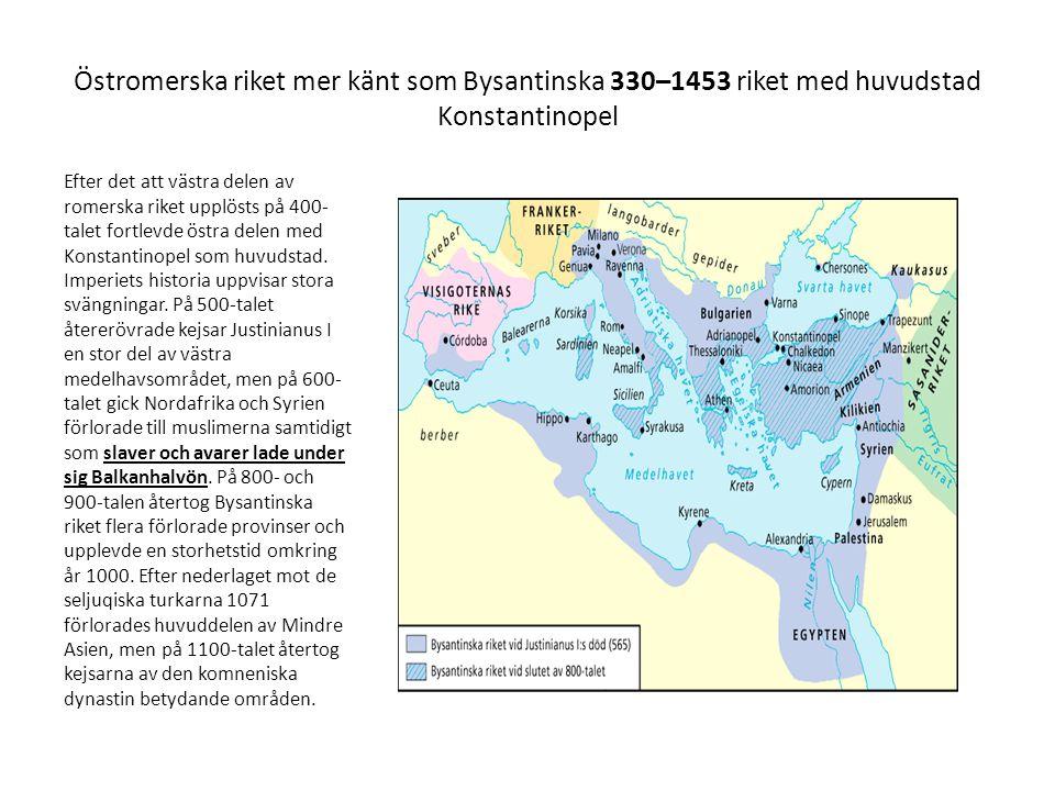 Östromerska riket mer känt som Bysantinska 330–1453 riket med huvudstad Konstantinopel