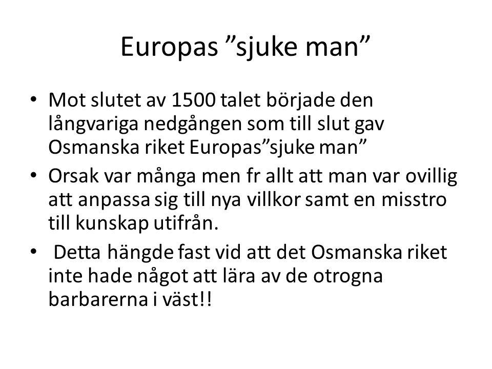 Europas sjuke man Mot slutet av 1500 talet började den långvariga nedgången som till slut gav Osmanska riket Europas sjuke man