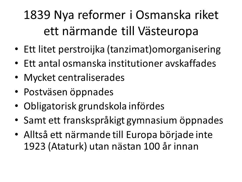 1839 Nya reformer i Osmanska riket ett närmande till Västeuropa