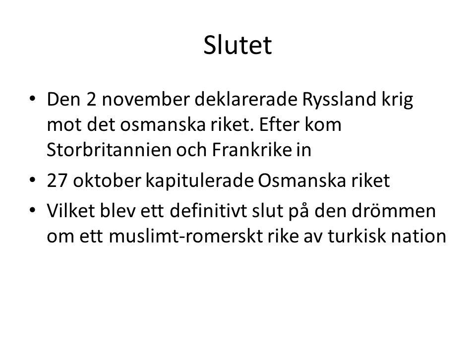 Slutet Den 2 november deklarerade Ryssland krig mot det osmanska riket. Efter kom Storbritannien och Frankrike in.