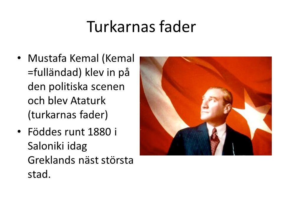 Turkarnas fader Mustafa Kemal (Kemal =fulländad) klev in på den politiska scenen och blev Ataturk (turkarnas fader)
