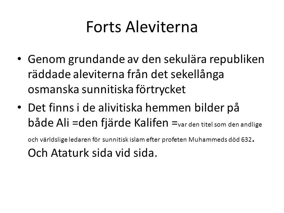 Forts Aleviterna Genom grundande av den sekulära republiken räddade aleviterna från det sekellånga osmanska sunnitiska förtrycket.
