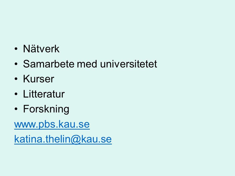 Nätverk Samarbete med universitetet Kurser Litteratur Forskning www.pbs.kau.se katina.thelin@kau.se