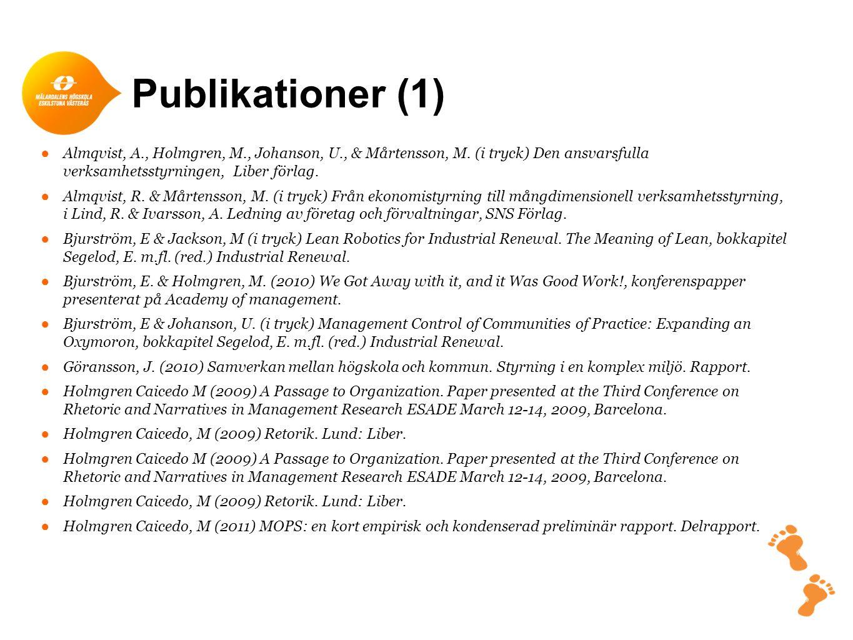 Publikationer (1) Almqvist, A., Holmgren, M., Johanson, U., & Mårtensson, M. (i tryck) Den ansvarsfulla verksamhetsstyrningen, Liber förlag.