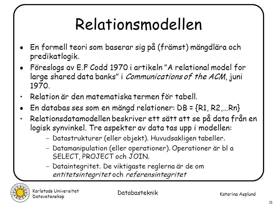 Relationsmodellen En formell teori som baserar sig på (främst) mängdlära och predikatlogik.