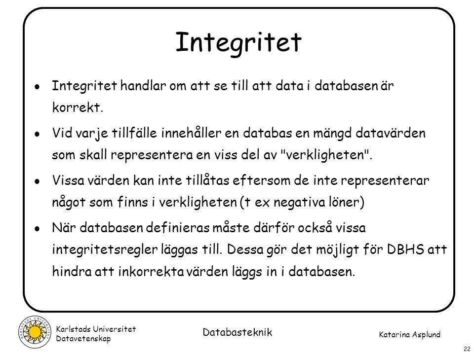 Integritet Integritet handlar om att se till att data i databasen är korrekt.