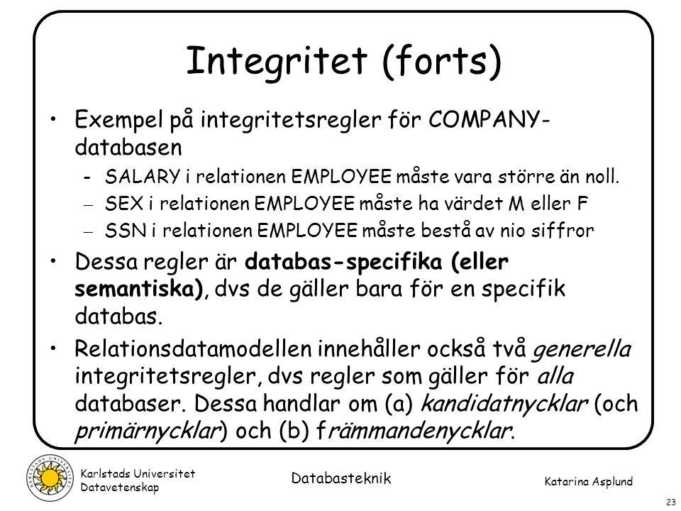 Integritet (forts) Exempel på integritetsregler för COMPANY-databasen