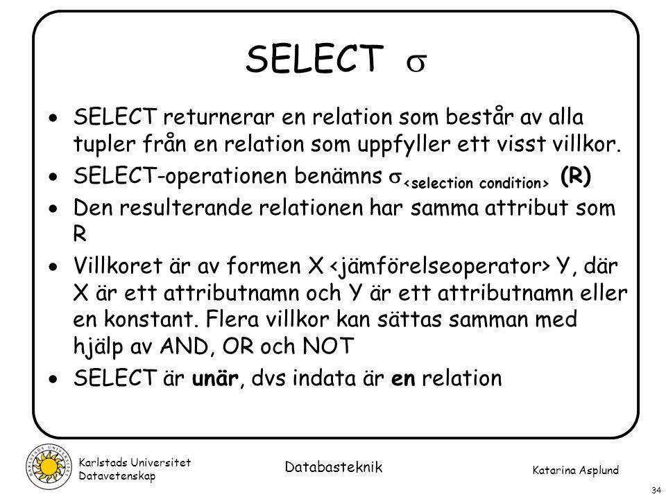SELECT  SELECT returnerar en relation som består av alla tupler från en relation som uppfyller ett visst villkor.