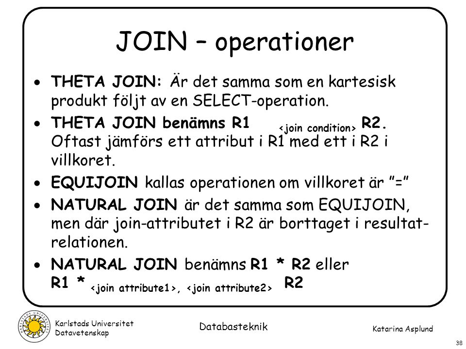 JOIN – operationer THETA JOIN: Är det samma som en kartesisk produkt följt av en SELECT-operation.