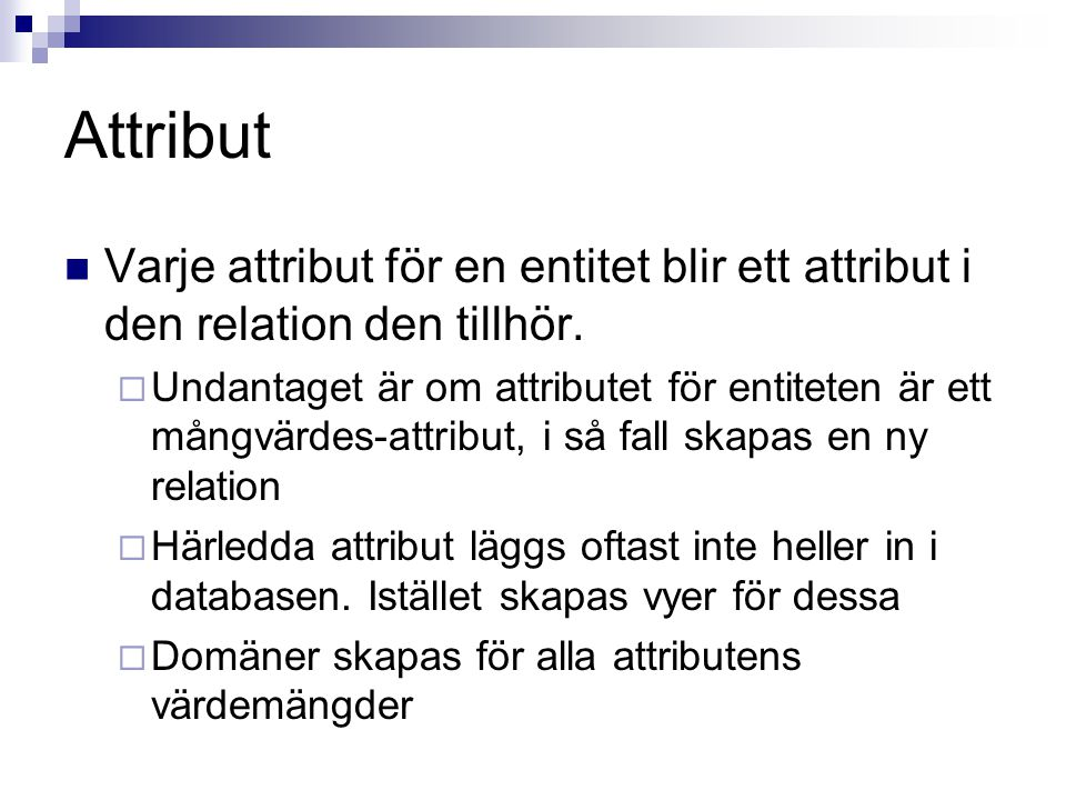 Attribut Varje attribut för en entitet blir ett attribut i den relation den tillhör.