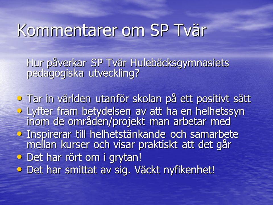 Kommentarer om SP Tvär Hur påverkar SP Tvär Hulebäcksgymnasiets pedagogiska utveckling Tar in världen utanför skolan på ett positivt sätt.