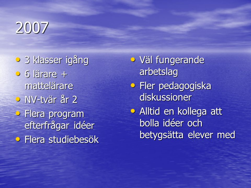 2007 3 klasser igång 6 lärare + mattelärare NV-tvär år 2