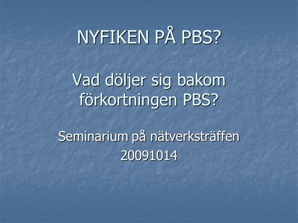 NYFIKEN PÅ PBS Vad döljer sig bakom förkortningen PBS