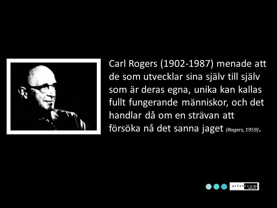 Carl Rogers (1902-1987) menade att de som utvecklar sina själv till själv som är deras egna, unika kan kallas fullt fungerande människor, och det handlar då om en strävan att försöka nå det sanna jaget (Rogers, 1959).