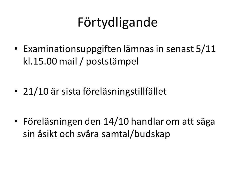Förtydligande Examinationsuppgiften lämnas in senast 5/11 kl.15.00 mail / poststämpel. 21/10 är sista föreläsningstillfället.