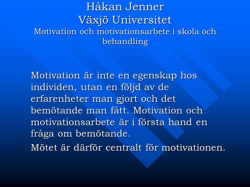 Håkan Jenner Växjö Universitet Motivation och motivationsarbete i skola och behandling