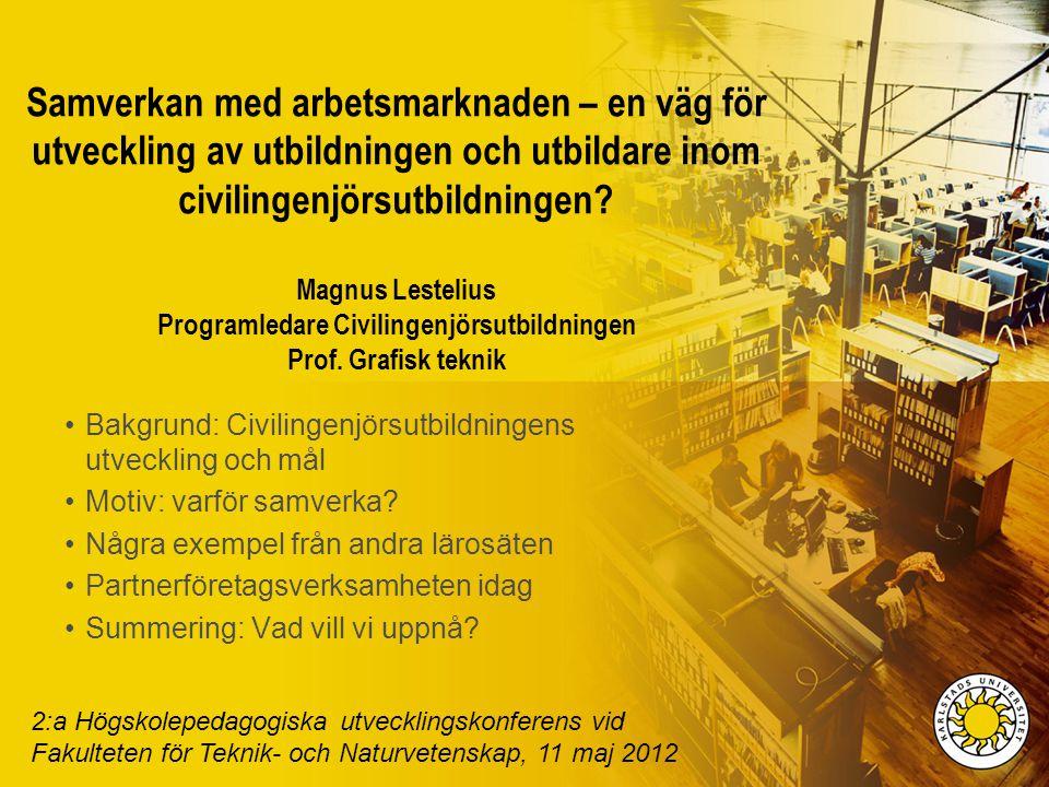 Samverkan med arbetsmarknaden – en väg för utveckling av utbildningen och utbildare inom civilingenjörsutbildningen Magnus Lestelius Programledare Civilingenjörsutbildningen Prof. Grafisk teknik