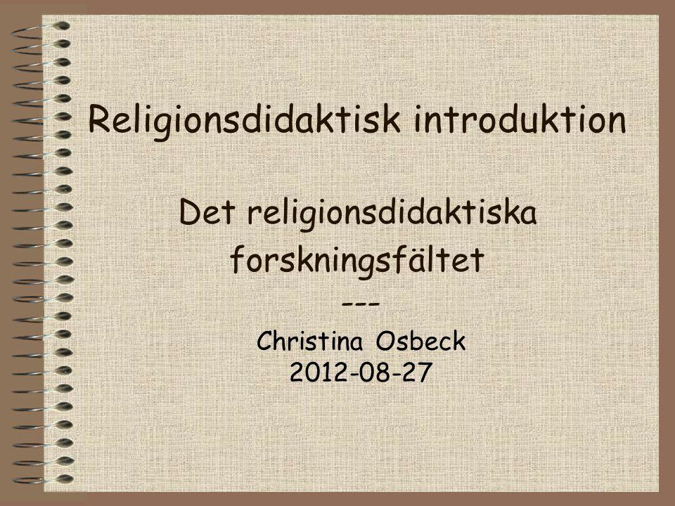 Religionsdidaktisk introduktion Det religionsdidaktiska forskningsfältet ---