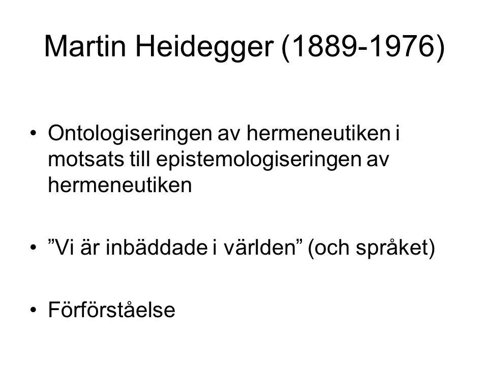 Martin Heidegger (1889-1976) Ontologiseringen av hermeneutiken i motsats till epistemologiseringen av hermeneutiken.