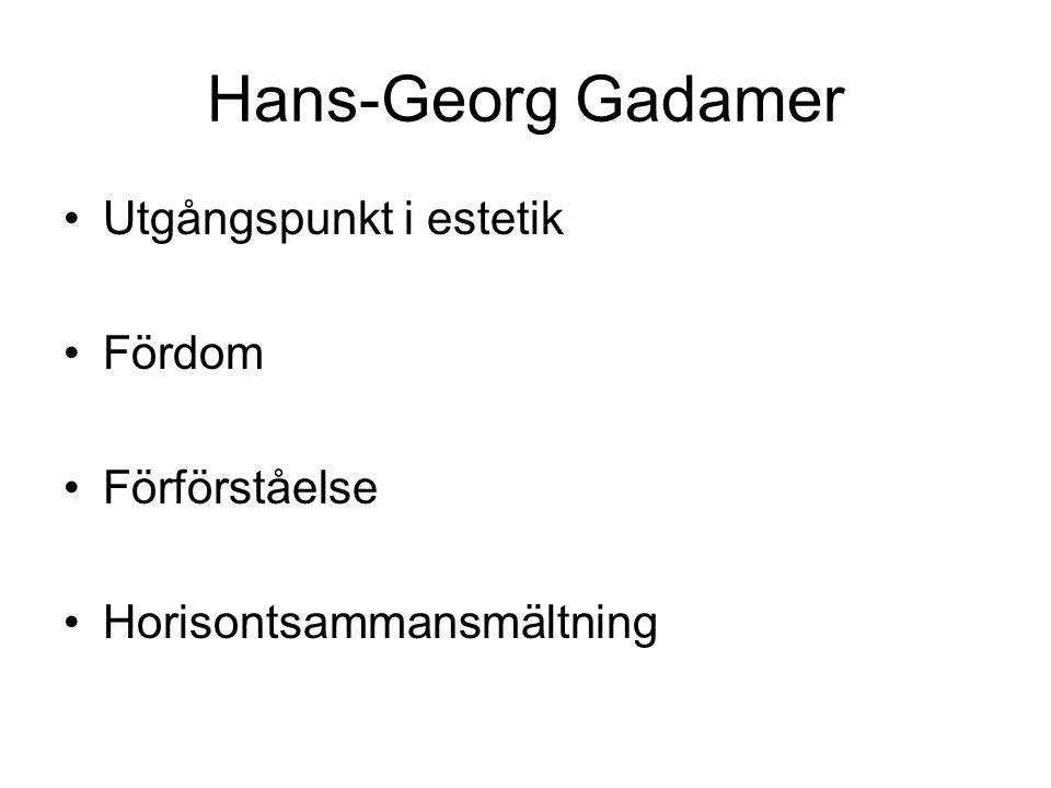 Hans-Georg Gadamer Utgångspunkt i estetik Fördom Förförståelse
