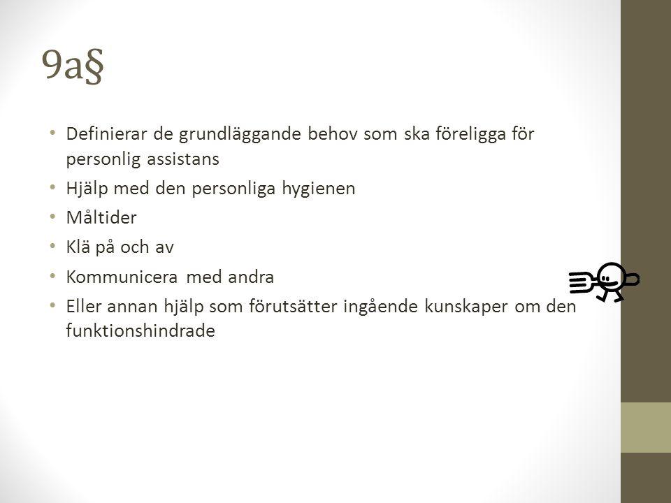 9a§ Definierar de grundläggande behov som ska föreligga för personlig assistans. Hjälp med den personliga hygienen.