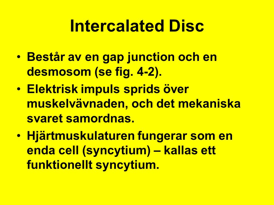 Intercalated Disc Består av en gap junction och en desmosom (se fig. 4-2).