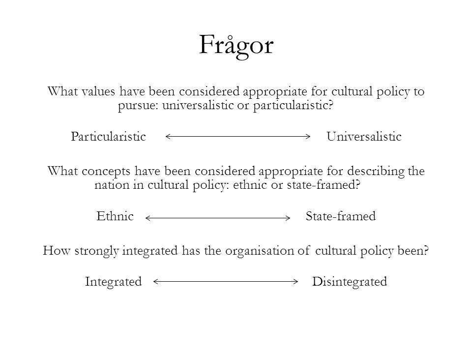 Frågor What values have been considered appropriate for cultural policy to pursue: universalistic or particularistic