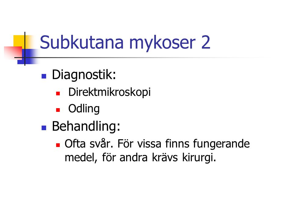 Subkutana mykoser 2 Diagnostik: Behandling: Direktmikroskopi Odling