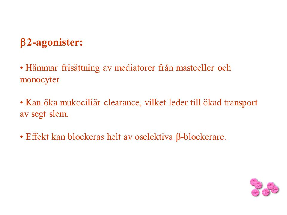 b2-agonister: Hämmar frisättning av mediatorer från mastceller och monocyter.