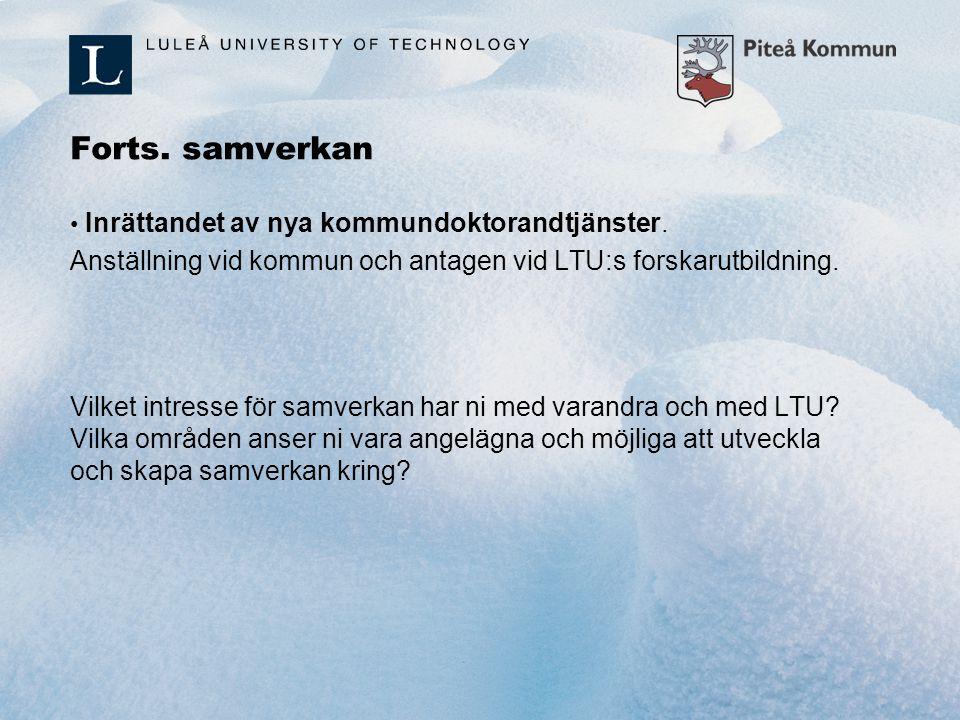 Forts. samverkan Inrättandet av nya kommundoktorandtjänster. Anställning vid kommun och antagen vid LTU:s forskarutbildning.