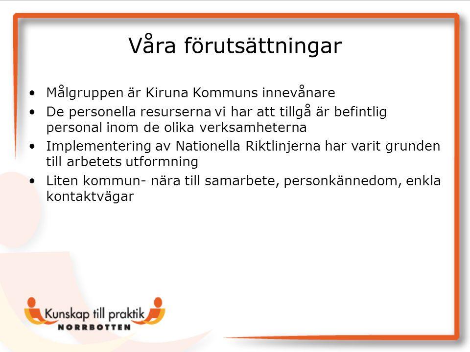 Våra förutsättningar Målgruppen är Kiruna Kommuns innevånare