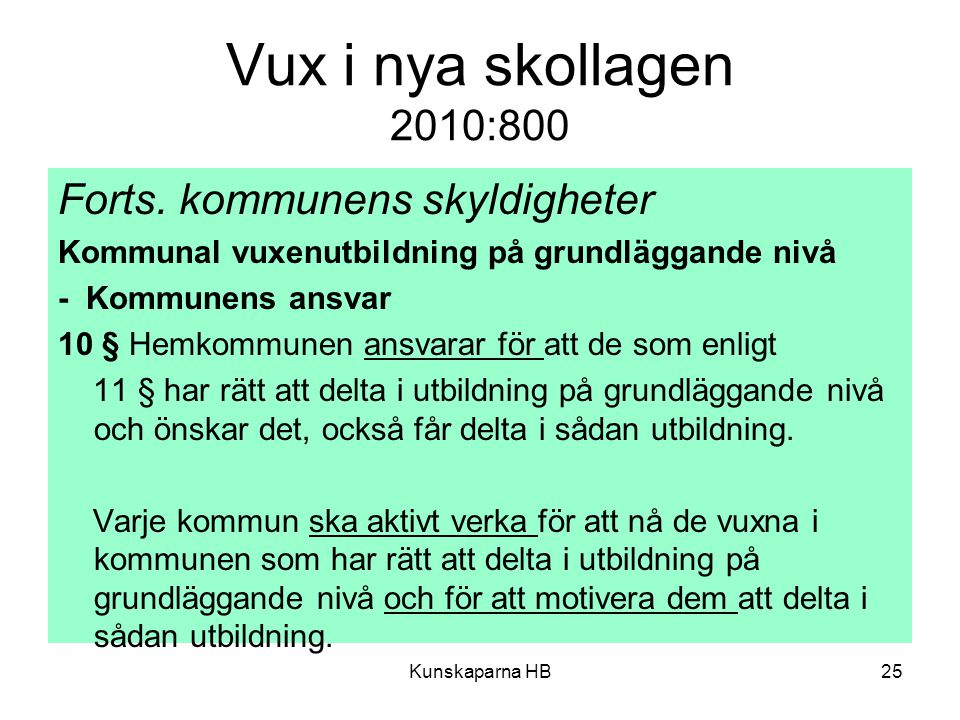 Vux i nya skollagen 2010:800 Forts. kommunens skyldigheter