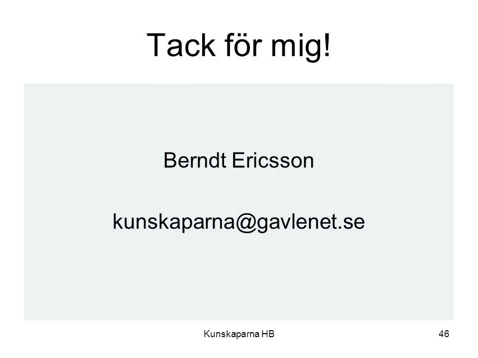 Tack för mig! Berndt Ericsson kunskaparna@gavlenet.se Kunskaparna HB