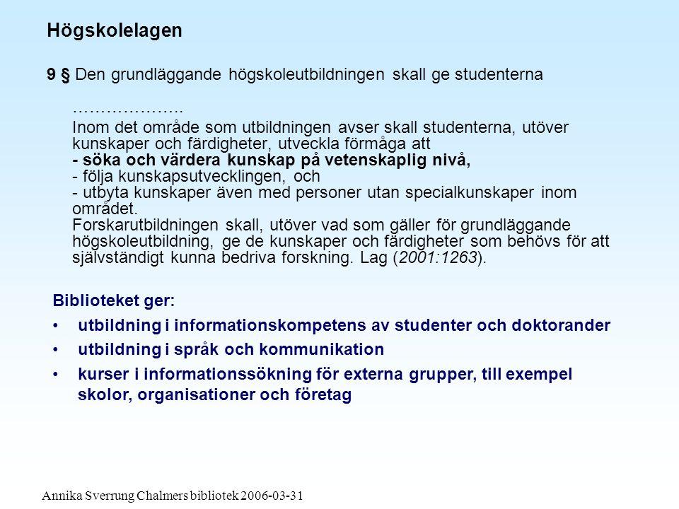 Högskolelagen 9 § Den grundläggande högskoleutbildningen skall ge studenterna ………………..