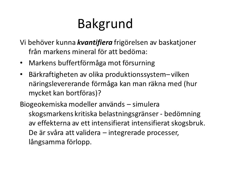 Bakgrund Vi behöver kunna kvantifiera frigörelsen av baskatjoner från markens mineral för att bedöma: