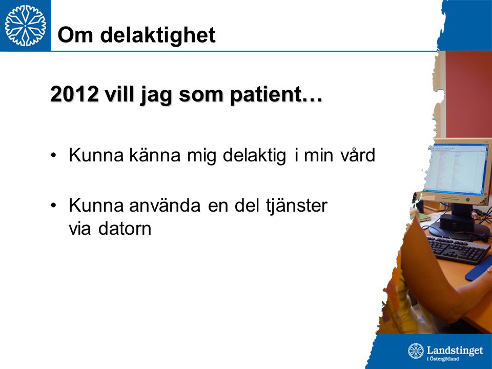 Om delaktighet 2012 vill jag som patient…