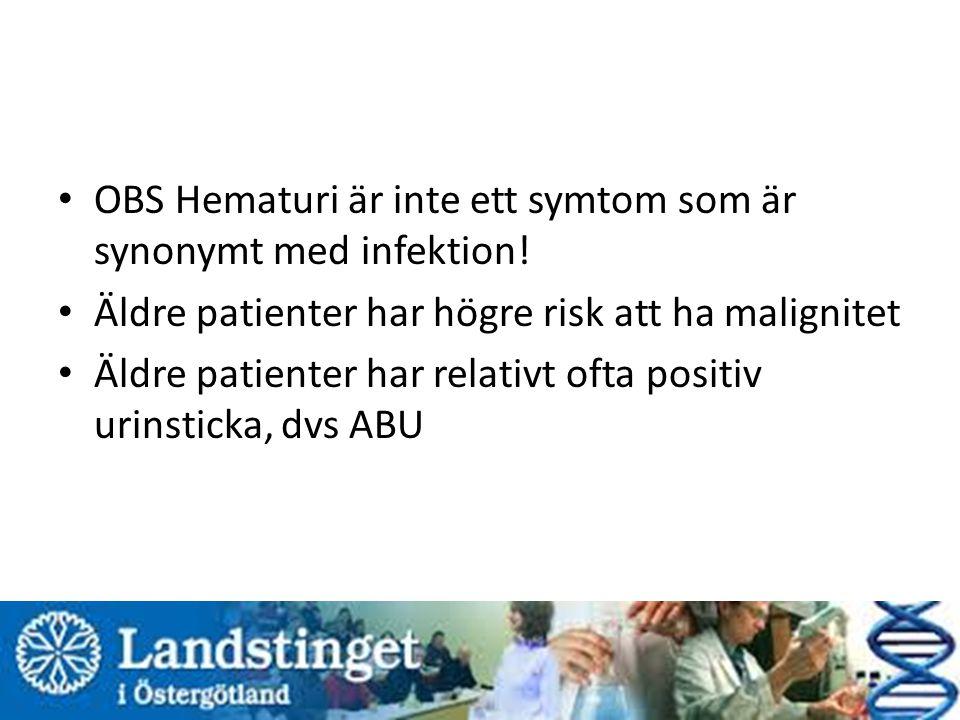 OBS Hematuri är inte ett symtom som är synonymt med infektion!