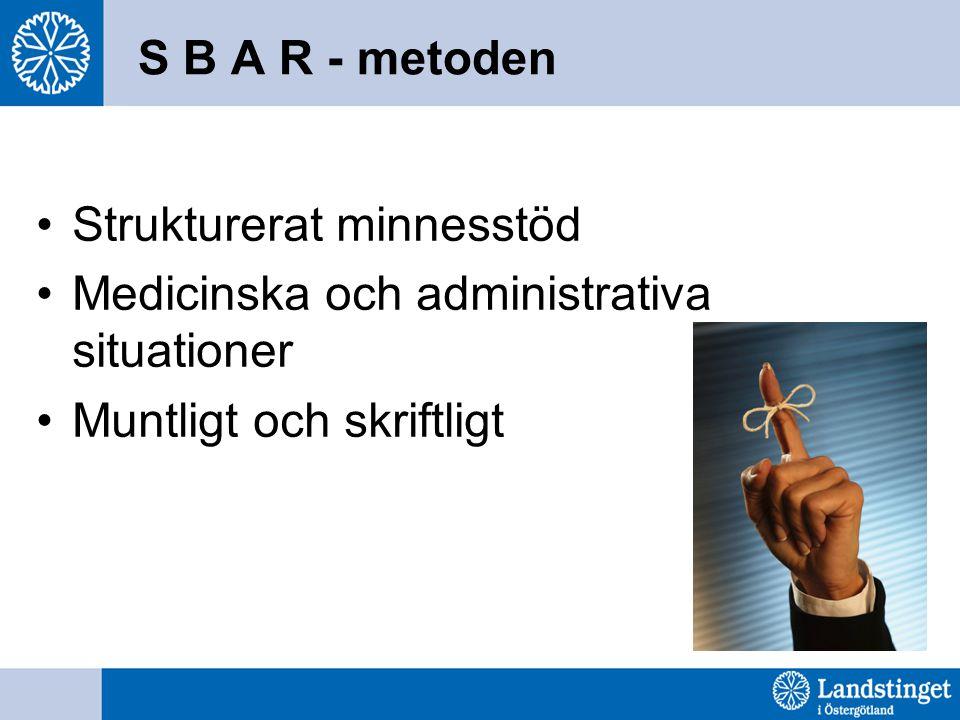 S B A R - metoden Strukturerat minnesstöd. Medicinska och administrativa situationer.