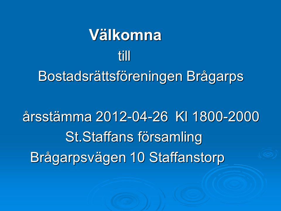 Bostadsrättsföreningen Brågarps årsstämma 2012-04-26 Kl 1800-2000