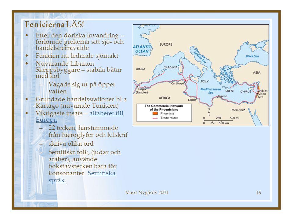 Fenicierna LÄS! Efter den doriska invandring – förlorade grekerna sitt sjö- och handelsherravälde. Fenicien nu ledande sjömakt.