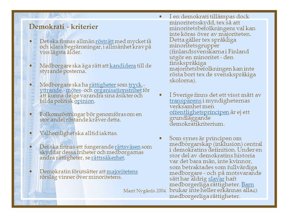 I en demokrati tillämpas dock minoritetsskydd, tex så att minoritetsbefolkningens val kan inte köras över av majoriteten. Detta gäller tex språkliga minoritetsgrupper (finlandssvenskarna i Finland utgör en minoritet - den finskspråkiga majoritetsbefolkningen kan inte rösta bort tex de svenskspråkiga skolorna).