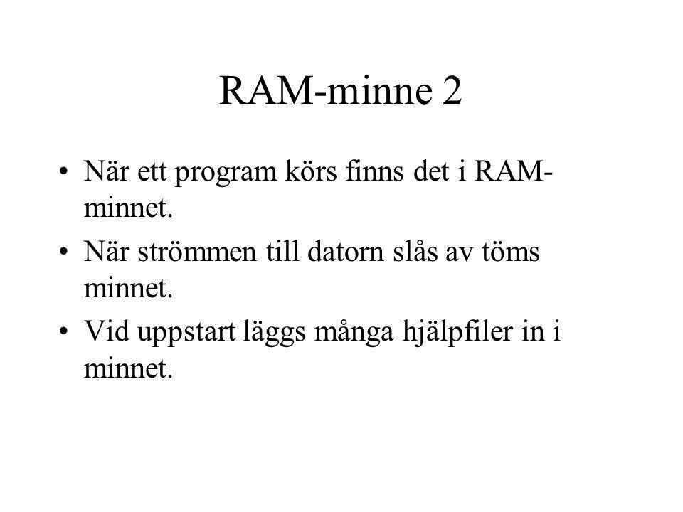 RAM-minne 2 När ett program körs finns det i RAM-minnet.