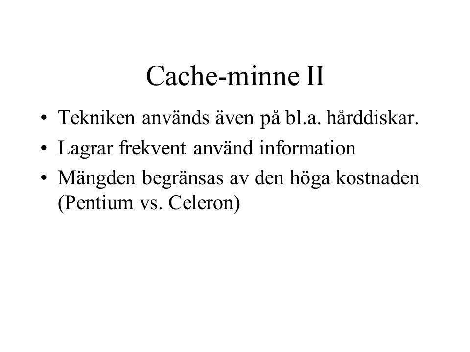 Cache-minne II Tekniken används även på bl.a. hårddiskar.