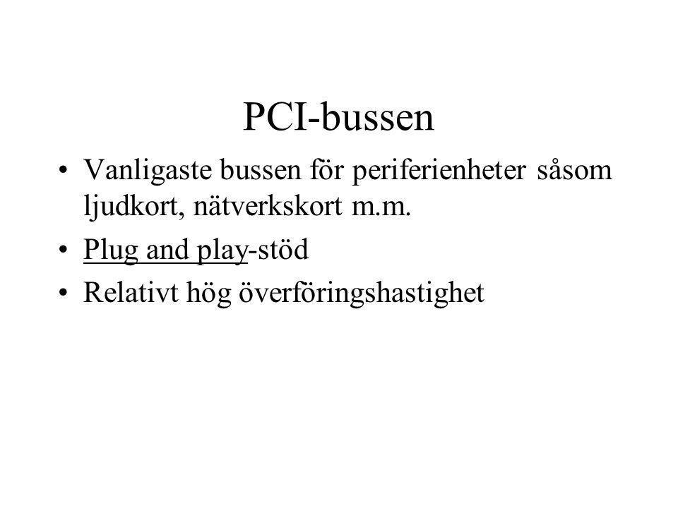 PCI-bussen Vanligaste bussen för periferienheter såsom ljudkort, nätverkskort m.m. Plug and play-stöd.