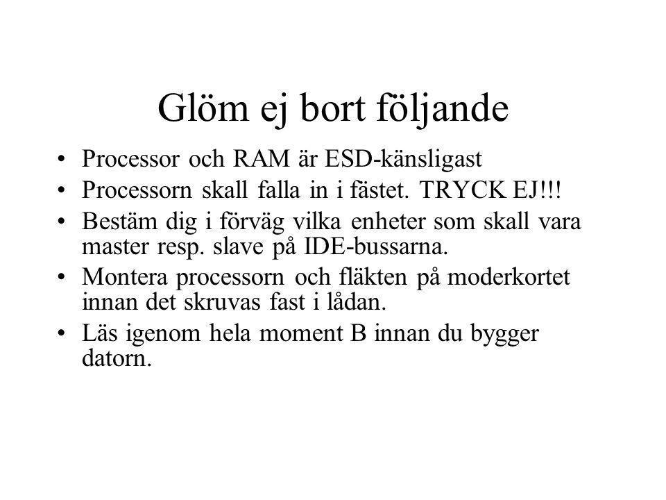 Glöm ej bort följande Processor och RAM är ESD-känsligast