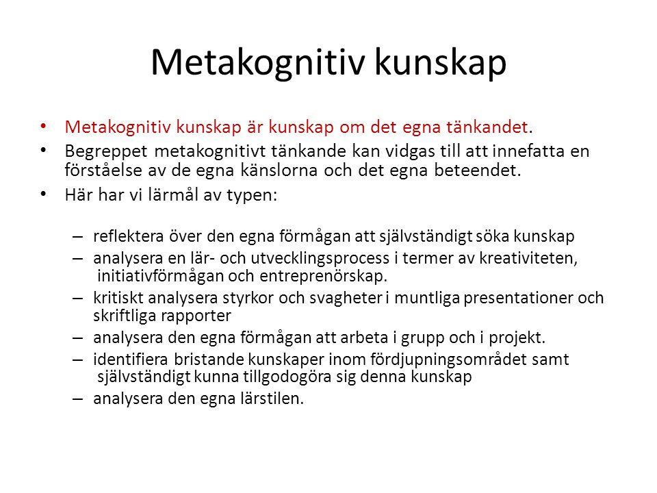Metakognitiv kunskap Metakognitiv kunskap är kunskap om det egna tänkandet.